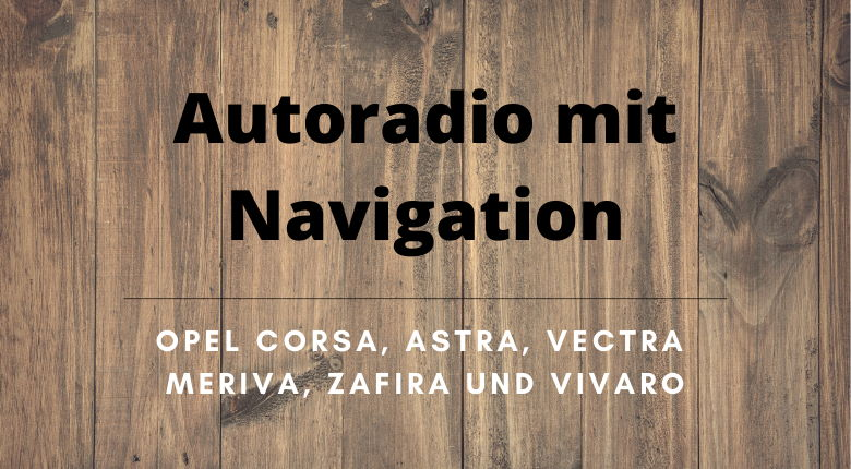 Autoradio mit Navigation Opel Corsa Vectra Astra Zafira Vivaro